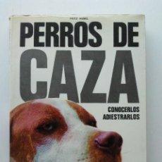 Libros de segunda mano: PERROS DE CAZA - CONOCERLOS ADIESTRARLOS - FRITZ HUMEL - CINEGETICA - EDITORIAL DE VECCHI - 1972. Lote 163804261