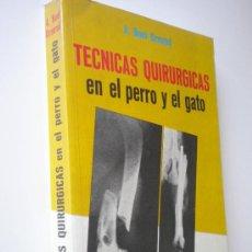 Libros de segunda mano: TECNICAS QUIRÚRGICAS EN EL PERRO Y EN EL GATO / A. NOEL ORMROD. Lote 26816935