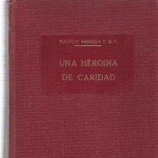 Libros de segunda mano: UNA HEROINA DE CARIDAD - EULOGIO NEBREDA. Lote 27551632