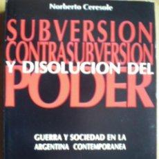 Libros de segunda mano: SUBVERSION CONTRASUBVERSION Y DISOLUCION DEL PODER POR CERESOLE NORBERTO GASTOS DE ENVIO GRATIS. Lote 293498093