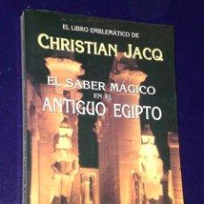 Libros de segunda mano: EL SABER MÁGICO EN EL ANTIGUO EGIPTO. POR CHRISTIAN JACK.. Lote 26075712