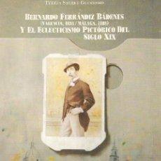 Libros de segunda mano: BERNARDINO FERNÁNDEZ BÁDENES ( VALENCIA , 1835 / MÁLAGA , 1885) Y EL ECLECTICISMO PICTÓRICO DEL SIGL. Lote 26296231