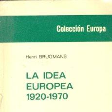 Libros de segunda mano: HENRI BRUGMANS. HISTORIA DE LA IDEA EUROPEA, 1920-1970. MADRID, 1972. DIRI. Lote 26334831