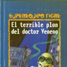 Libros de segunda mano: SUPEREQUIPO TIGRE EL TERRIBLE PLAN DEL DOCTOR VENENO THOMAS BREZINA SM 2001. Lote 26368153