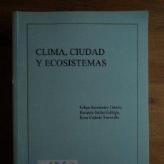 Libros de segunda mano: CLIMA, CIUDAD Y ECOSISTEMAS. FERNANDEZ GARCIA Y GALLAN GALLEGO. AEC. 2010 581 PAG. Lote 26656790