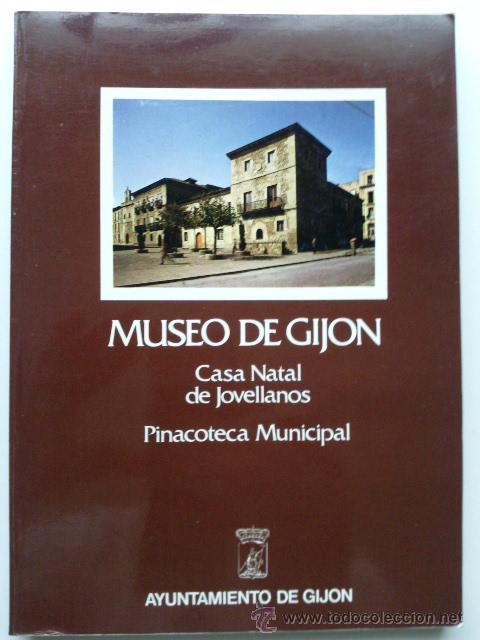 MUSEO DE GIJON . CASA NATAL DE JOVELLANOS . PINACOTECA MUNICIPAL . AYUNTAMIENTO DE GIJON . 1978 (Libros de Segunda Mano - Bellas artes, ocio y coleccionismo - Otros)