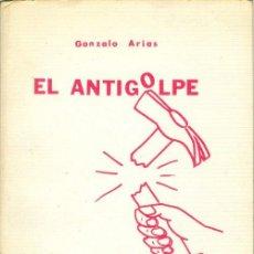 Libros de segunda mano: EL ANTIGOLPE MANUAL PARA LA RESPUESTA NOVIOLENTA A UN GOLPE DE ESTADO GONZALO ARIAS 1ª EDICION 1982. Lote 26725024