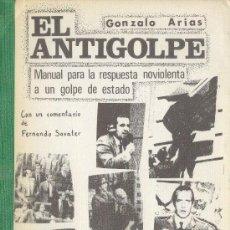 Libros de segunda mano: EL ANTIGOLPE MANUAL PARA LA RESPUESTA NOVIOLENTA A UN GOLPE DE ESTADO GONZALO ARIAS 3ª EDICION 1983. Lote 26725077