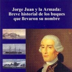 Libros de segunda mano: JORGE JUAN Y LA ARMADA: BREVE HISTORIAL DE LOS BUQUES QUE LLEVARON SU NOMBRE.. Lote 26803861
