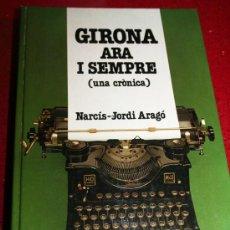 Libros de segunda mano: GIRONA ARA I SEMPRE (UNA CRÒNICA) - NARCÍS JORDI ARAGÓ - DIPUTACIÓ DE GIRONA 1982. Lote 26857898