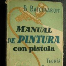 Libros de segunda mano: MANUAL DE PINTURA CON PISTOLA. BATCHVAROFF, B.. 1954 . Lote 27148786