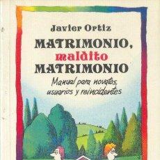 Libros de segunda mano: MATRIMONIO MALDITO MATRIMONIO JAVIER ORTIZ DOLCE VITA EDICIONES B 1991. Lote 27290483