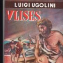 Libros de segunda mano: ULISES POR LUIGI UGOLINI - ESCELICER, MADRID 1953. Lote 27347875
