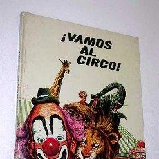 Libros de segunda mano: ¡VAMOS AL CIRCO! JOSEFINA DE SILVA, ILUSTRAN GRACIA Y SANROMÁ. PLAZA Y JANÉS 1973. PAYASOS. RIVEL.. Lote 89042110