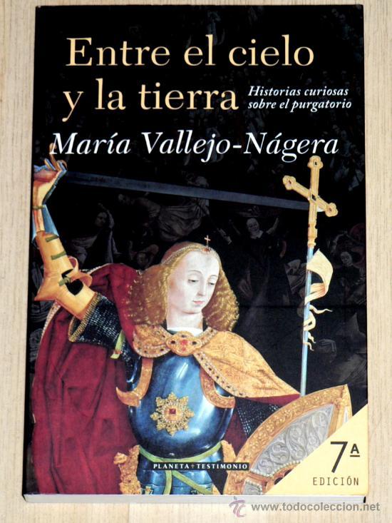 ENTRE EL CIELO Y LA TIERRA. DE MARÍA VALLEJO-NÁGERA. HISTORIAS CURIOSAS SOBRE EL PURGATORIO (Libros de Segunda Mano - Parapsicología y Esoterismo - Otros)