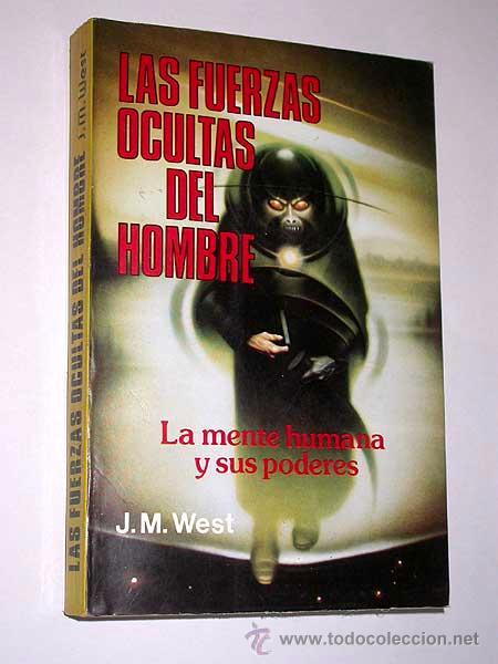 LAS FUERZAS OCULTAS DEL HOMBRE. J. M. WEST. PRODUCCIONES EDITORIALES, 1980. BRUJERÍA, CUERPO ASTRAL. (Libros de Segunda Mano - Parapsicología y Esoterismo - Otros)