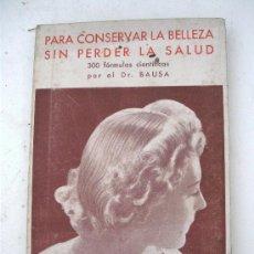 Libros de segunda mano: PARA CONSERVAR LA BELLEZA SIN PERDER LA SALUD, 300 FORMULAS CIENTIFICAS POR EL DR BAUSA. Lote 27671383