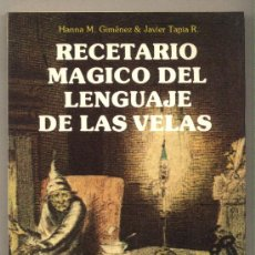 Libros de segunda mano: RECETARIO MÁGICO DEL LENGUAJE DE LAS VELAS. HANNA M. GIMÉNEZ & JAVIER TAPIA R. EDICIONES OBELISCO.. Lote 27682242
