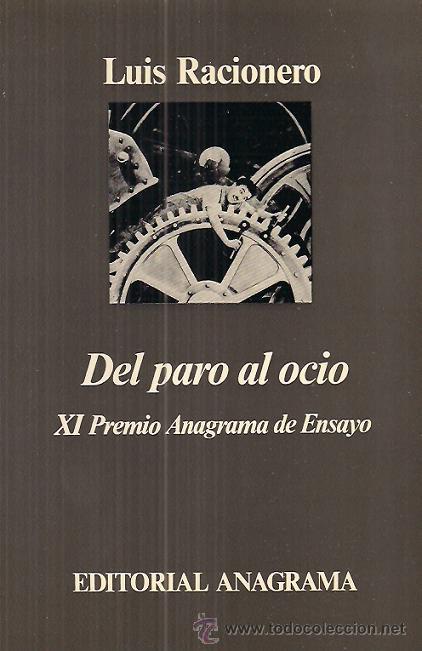 LUIS RACIONERO DEL PARO AL OCIO / EDITORIAL ANAGRAMA 1993 * PREMIO ANAGRAMA DE ENSAYO * (Libros de Segunda Mano - Pensamiento - Otros)