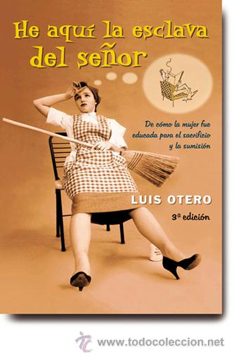 HE AQUÍ LA ESCLAVA DEL SEÑOR LUIS OTERO (Libros de Segunda Mano - Bellas artes, ocio y coleccionismo - Otros)