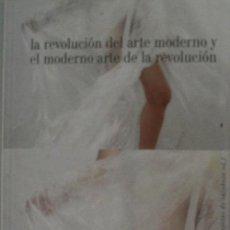 Libros de segunda mano: LA REVOLUCION DEL ARTE MODERNO Y EL MODERNO ARTE DE LA REVOLUCION. 2004. Lote 27962959