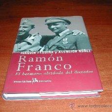 Libros de segunda mano: RAMÓN FRANCO, EL HERMANO OLVIDADO DEL DICTADOR (JOAQUÍN LEGUINA Y ASUNCIÓN NÜÑEZ) - REFª (JC). Lote 56488965
