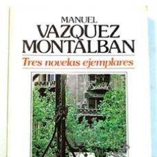 Libros de segunda mano: MANUEL VÁZQUEZ MONTALBÁN. TRES NOVELAS EJEMPLARES.. Lote 28053506