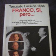 Libros de segunda mano: TORCUATO LUCA DE TENA, FRANCO, SÍ, PERO...,BARCELONA, 1993. Lote 28100282