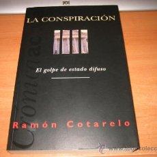 Libros de segunda mano: LA CONSPIRACION EL GOLPE DE ESTADO DIFUSO RAMON COTARELO EDICIONES B 1995...1ª EDICION. Lote 28161168