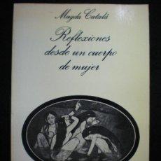 Libros de segunda mano: LIBRO. REFLEXIONES DESDE UN CUERPO DE MUJER. MAGDA CATALÁ. BARCELONA, 1983.. Lote 28301337