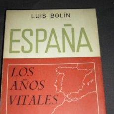 Libros de segunda mano - LUÍS BOLÍN. España los años vitales, Madrid, 1967. De la Dictadura a la Guerra civil - 78803275