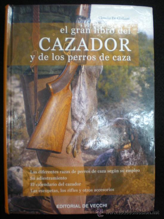 LIBRO. CAZA. EL GRAN LIBRO DEL CAZADOR Y DE LOS PERROS DE CAZA. CLAUDIO DE GIULIANI. BARCELONA, 2004 (Libros de Segunda Mano - Ciencias, Manuales y Oficios - Otros)