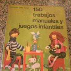 Libros de segunda mano: 150 TRABAJOS MANUALES Y JUEGOS INFANTILES, POR URSULA KUHNEMANN - KAPELUSZ - ARGENTINA - 1970. Lote 28388668