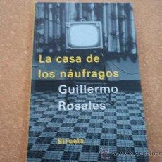 Libros de segunda mano: LA CASA DE LOS NAUFRAGOS GUILLERMO ROSALES. Lote 28516659