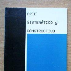 Libros de segunda mano: ARTE SISTEMÁTICO Y CONSTRUCTIVO.. Lote 28598834