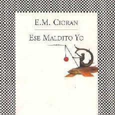 Livros em segunda mão: E. M. CIORAN ESE MALDITO YO TUSQUETS EDITORES 2002 1ª EDICIÓN TRADUCCIÓN RAFAEL PANIZO ENSAYO. Lote 28641800