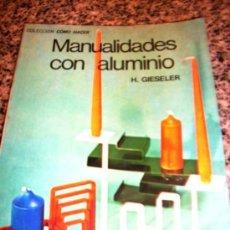 Libros de segunda mano: MANUALIDADES CON ALUMINIO, POR H. GIESELER - KAPELUSZ - ARGENTINA - 1974. Lote 238711125