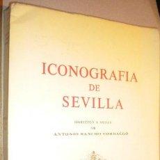 Libros de segunda mano: ICONOGRAFÍA DE SEVILLA / ANTONIO SANCHO CORBACHO ( SELECCION Y NOTAS ). Lote 28631051