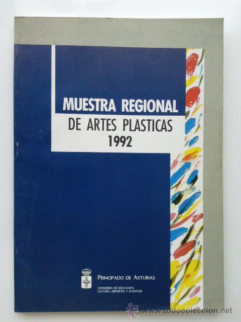 MUESTRA REGIONAL ARTES PLASTICAS - PRINCIPADO DE ASTURIAS - 1992 (Libros de Segunda Mano - Bellas artes, ocio y coleccionismo - Otros)