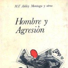 Libros de segunda mano: ASHLEY MONTAGU : HOMBRE Y AGRESIÓN. Lote 28688523