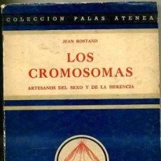 Libros de segunda mano: JEAN ROSTAND : LOS CROMOSOMAS (1945) PRÓLOGO DE DESIDERIO PAPP. Lote 28702793