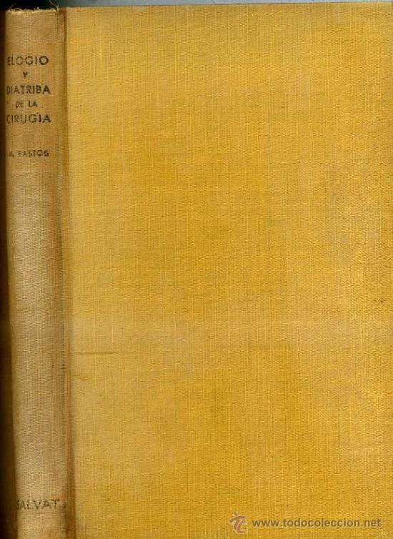M. BASTOS : ELOGIO Y DIATRIBA DE LA CIRUGÍA (1945) (Libros de Segunda Mano - Ciencias, Manuales y Oficios - Otros)