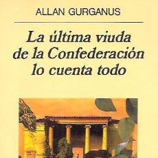Livres d'occasion: ALLAN GURGANUS / LA ÚLTIMA VIUDA DE LA CONFEDERACIÓN LO CUENTA TODO . ED. ANAGRAMA. 1ª EDICIÓN. . Lote 28725785