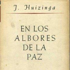 Libros de segunda mano: J. HUIZINGA : EN LOS ALBORES DE LA PAZ (1946). Lote 28735555