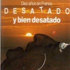 Libros de segunda mano: DESATADO Y BIEN DESATADO - DIEZ AÑOS SIN FRANCO - EL PERIÓDICO DE CATALUÑA - 1985. Lote 28893071