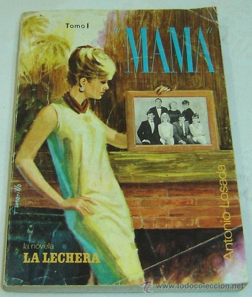 MAMÁ- ANTONIO LOSADA-LA NOVELA DE LA LECHERA- TOMO 1- ED. CID 1967 (Libros de Segunda Mano (posteriores a 1936) - Literatura - Otros)