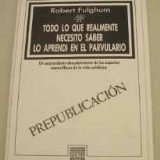 Libros de segunda mano: TODO LO QUE REALMENTE NECESITO SABER LO APRENDÍ EN EL PARVULARIO - ROBERT FULGHUM - RARO. Lote 28783500