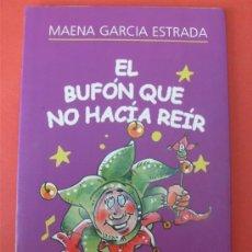 Libros de segunda mano: EL BUFON QUE NO HACIA REIR - MAENA GARCIA ESTRADA. Lote 28827743