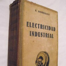 Libros de segunda mano: ELECTRICIDAD INDUSTRIAL. ROBERJOT P. GUSTAVO GILI. BARCELONA. 1941. . Lote 3461501