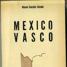 Libros de segunda mano: MANUEL GONZÁLEZ CALZADA : MÉXICO VASCO (1975). Lote 28854764